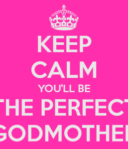 keep-calm-you-ll-be-the-perfect-godmother